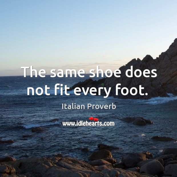 Image, The same shoe does not fit every foot.