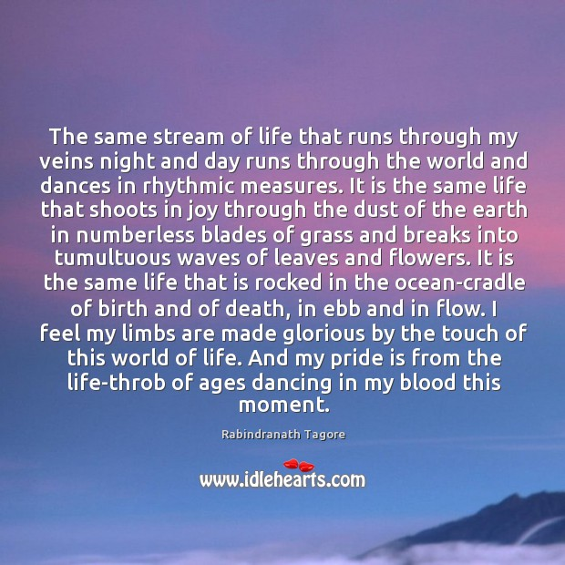 Image, The same stream of life that runs through my veins night and day runs through the world and dances in rhythmic measures.