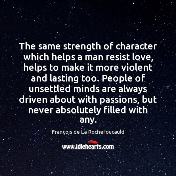Image, The same strength of character which helps a man resist love, helps