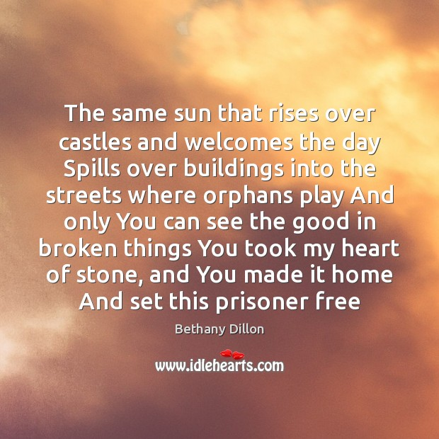 Image, The same sun that rises over castles and welcomes the day Spills