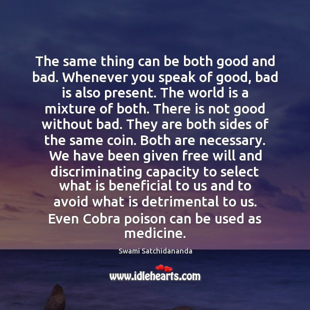 The same thing can be both good and bad. Whenever you speak World Quotes Image