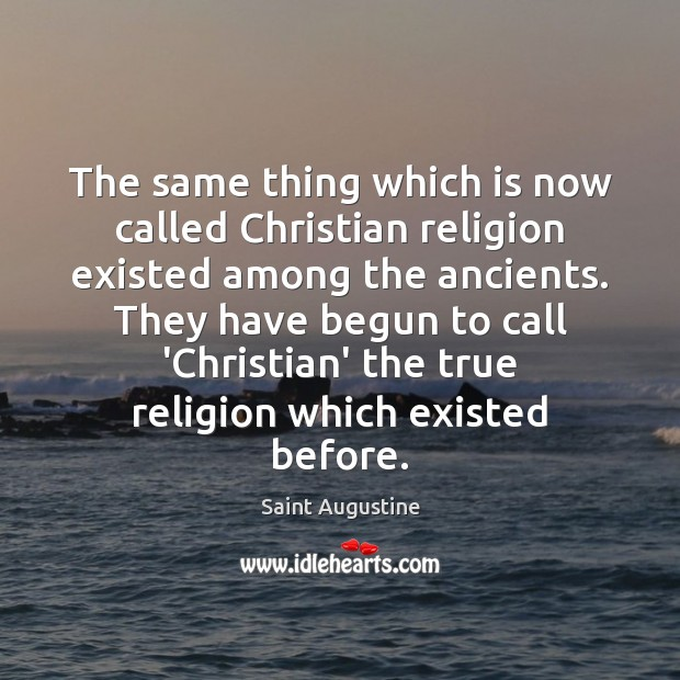 Image, The same thing which is now called Christian religion existed among the