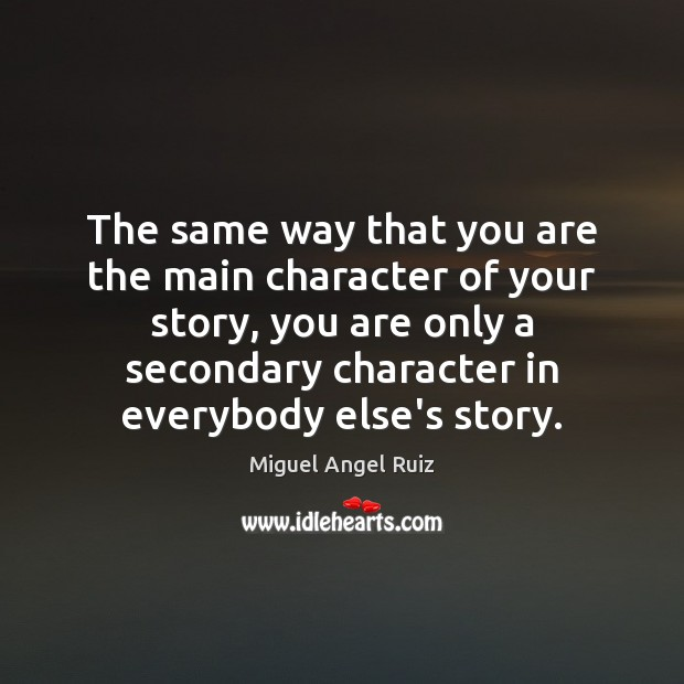 The same way that you are the main character of your story, Image