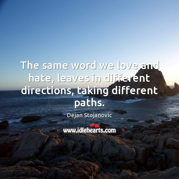 The same word we love and hate, leaves in different directions, taking different paths. Love and Hate Quotes Image