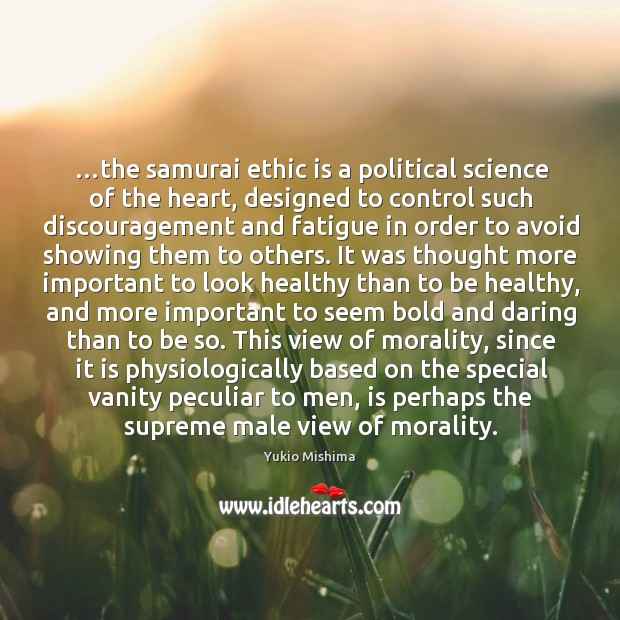 …the samurai ethic is a political science of the heart, designed to Image