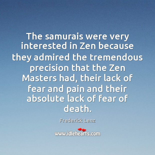 The samurais were very interested in Zen because they admired the tremendous Image