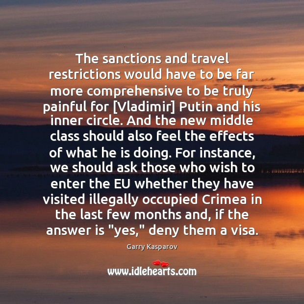 The sanctions and travel restrictions would have to be far more comprehensive Garry Kasparov Picture Quote