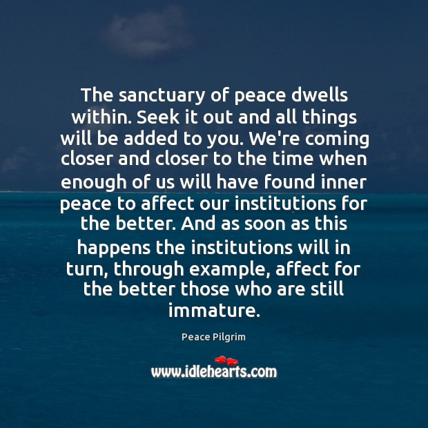 Image, The sanctuary of peace dwells within. Seek it out and all things