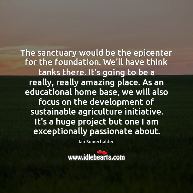 Image, The sanctuary would be the epicenter for the foundation. We'll have think