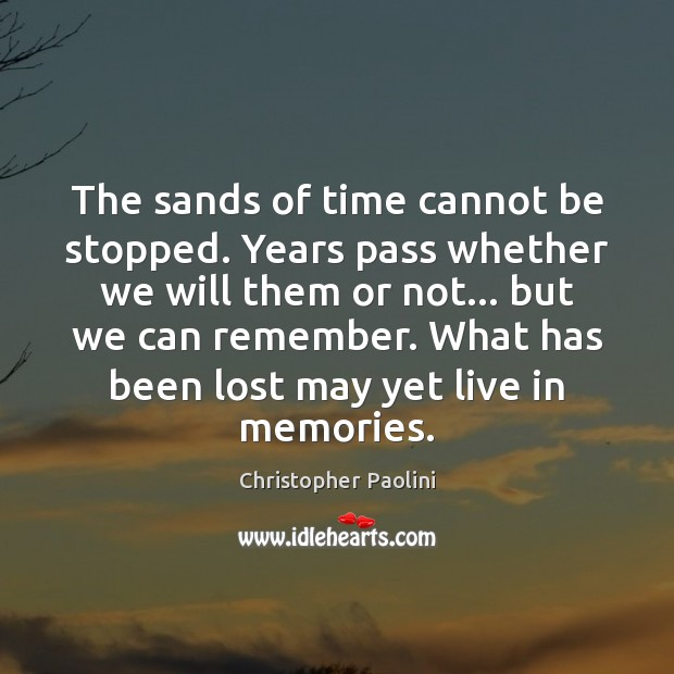 The sands of time cannot be stopped. Years pass whether we will Christopher Paolini Picture Quote