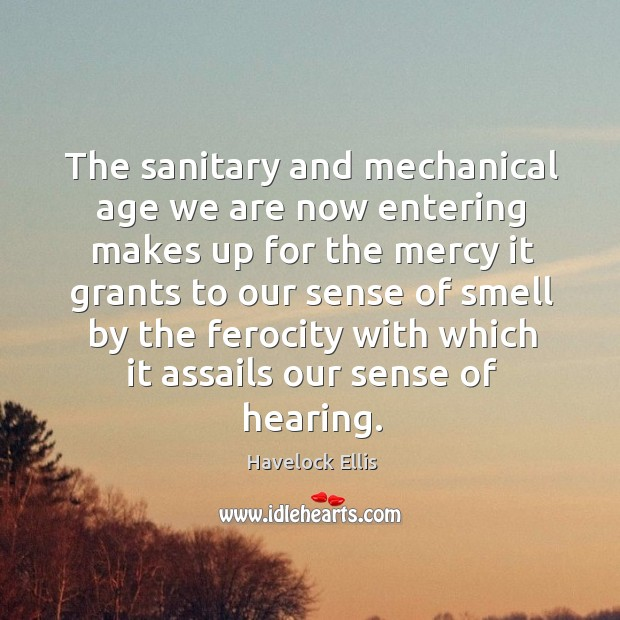 Image, The sanitary and mechanical age we are now entering makes up for the mercy it grants to our .