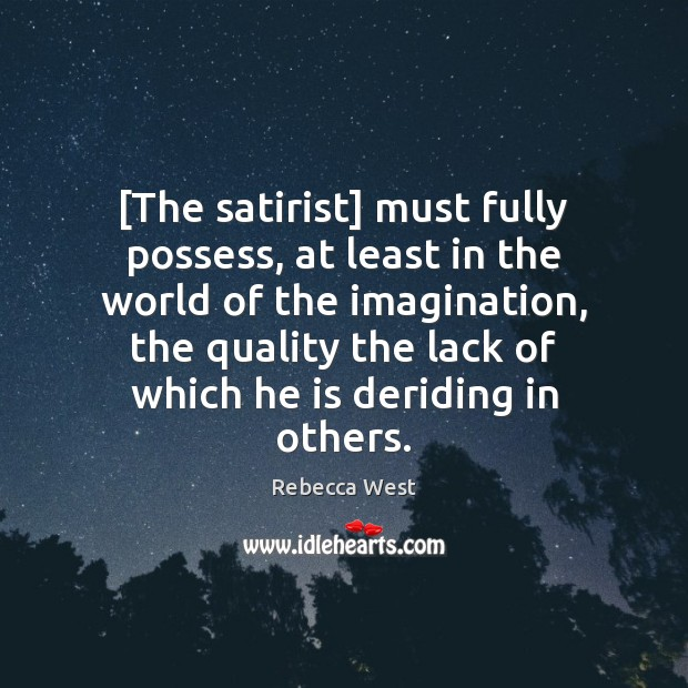 [The satirist] must fully possess, at least in the world of the Rebecca West Picture Quote