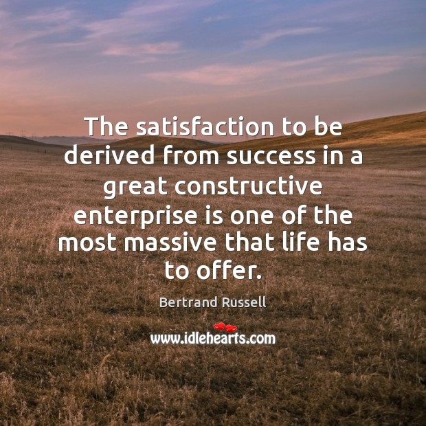 The satisfaction to be derived from success in a great constructive enterprise Image