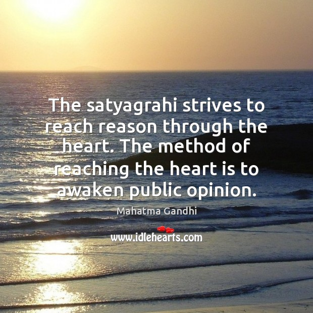 The satyagrahi strives to reach reason through the heart. The method of Image