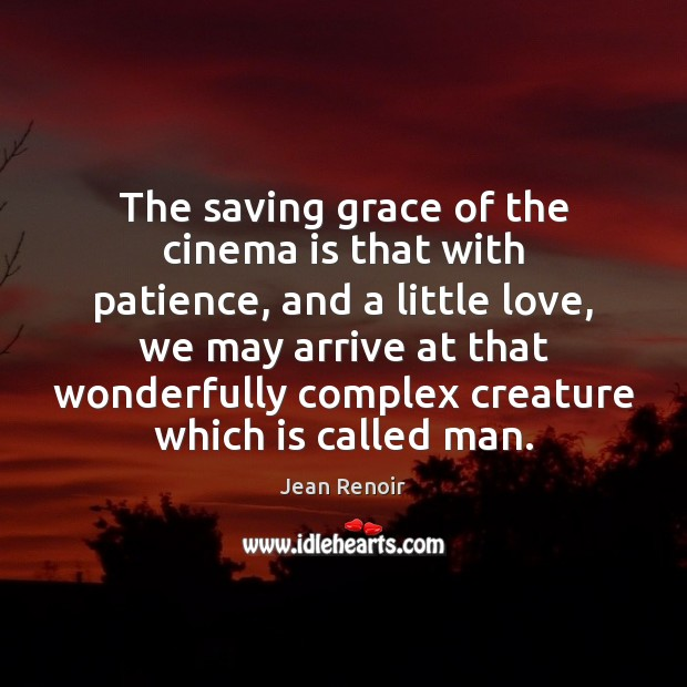 The saving grace of the cinema is that with patience, and a Image