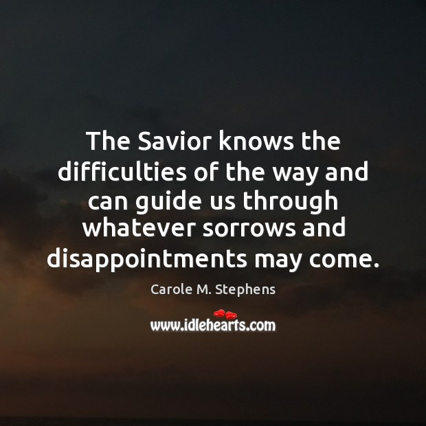 The Savior knows the difficulties of the way and can guide us Image