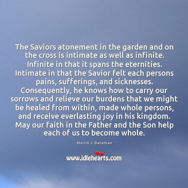 The Saviors atonement in the garden and on the cross is intimate Merrill J. Bateman Picture Quote