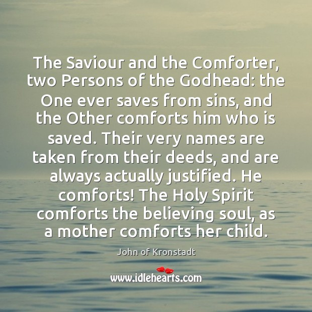 The Saviour and the Comforter, two Persons of the Godhead: the One John of Kronstadt Picture Quote
