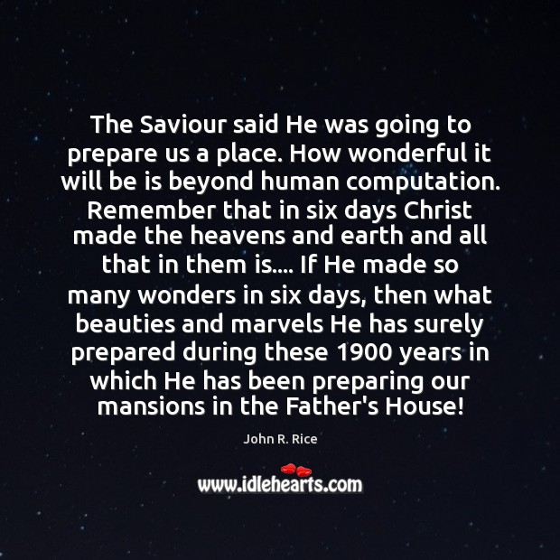 The Saviour said He was going to prepare us a place. How Image