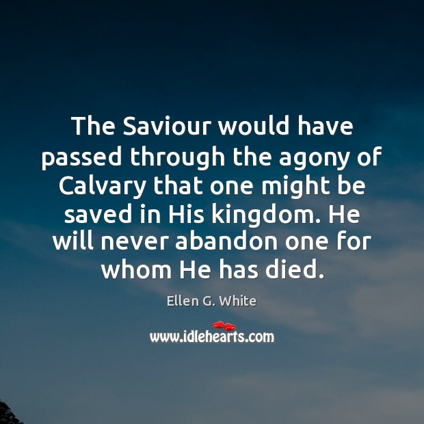 The Saviour would have passed through the agony of Calvary that one Image