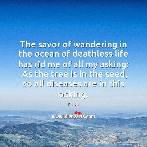 The savor of wandering in the ocean of deathless life has rid Image