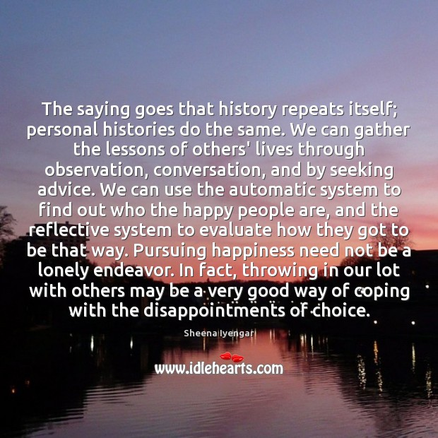 The saying goes that history repeats itself; personal histories do the same. Sheena Iyengar Picture Quote
