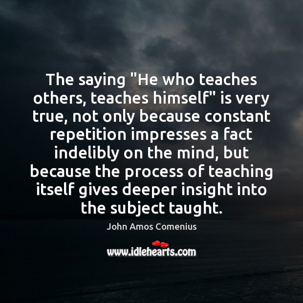 """Image, The saying """"He who teaches others, teaches himself"""" is very true, not"""