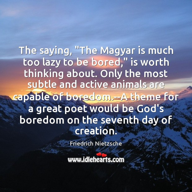 """The saying, """"The Magyar is much too lazy to be bored,"""" is Image"""