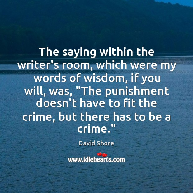 The saying within the writer's room, which were my words of wisdom, Image