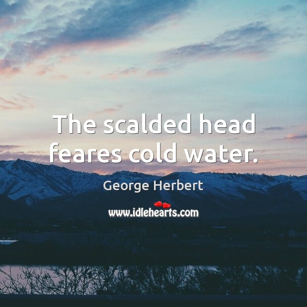 The scalded head feares cold water. Image