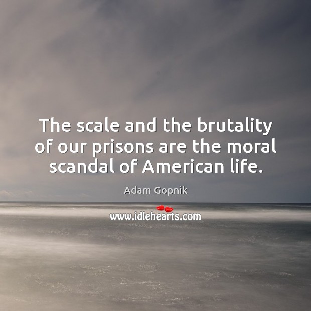 Image, The scale and the brutality of our prisons are the moral scandal of American life.