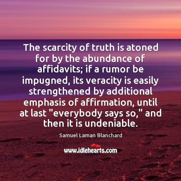 Image, The scarcity of truth is atoned for by the abundance of affidavits;