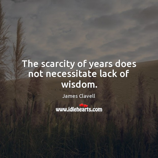 The scarcity of years does not necessitate lack of wisdom. James Clavell Picture Quote