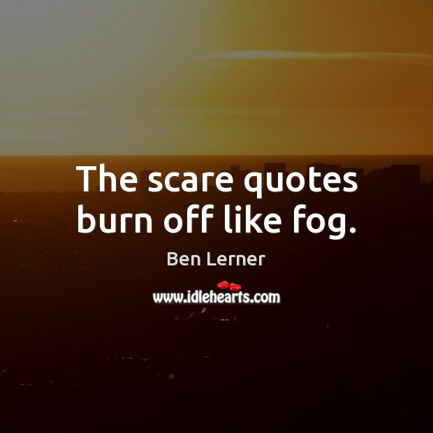 The scare quotes burn off like fog. Image