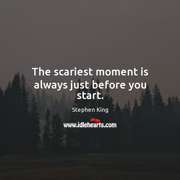 Image, The scariest moment is always just before you start.