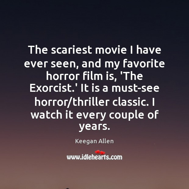 Keegan Allen Picture Quote image saying: The scariest movie I have ever seen, and my favorite horror film