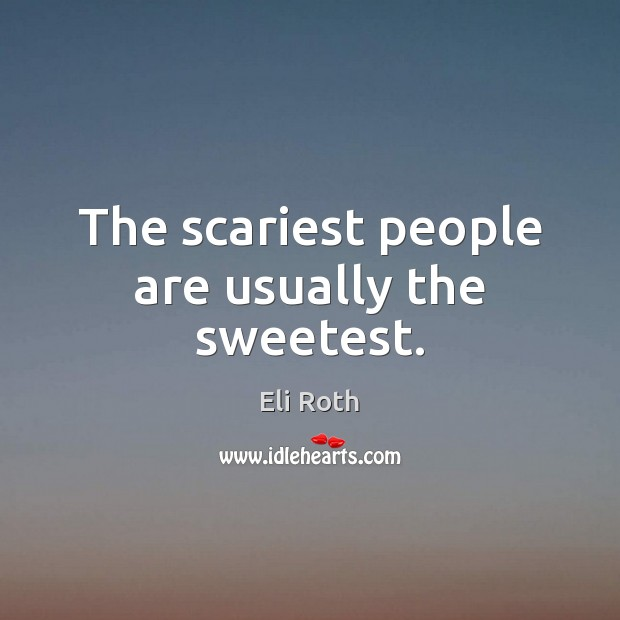 Image, The scariest people are usually the sweetest.