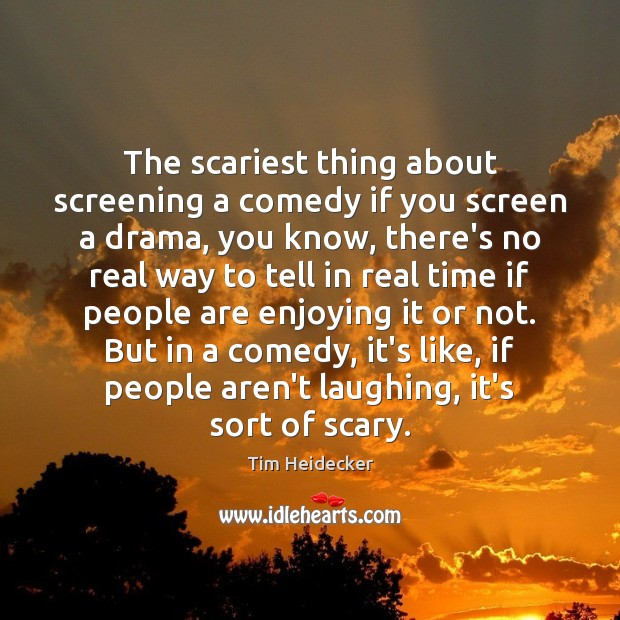 The scariest thing about screening a comedy if you screen a drama, Image