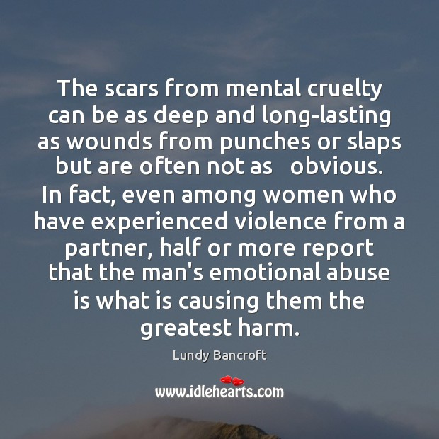 The scars from mental cruelty can be as deep and long-lasting as