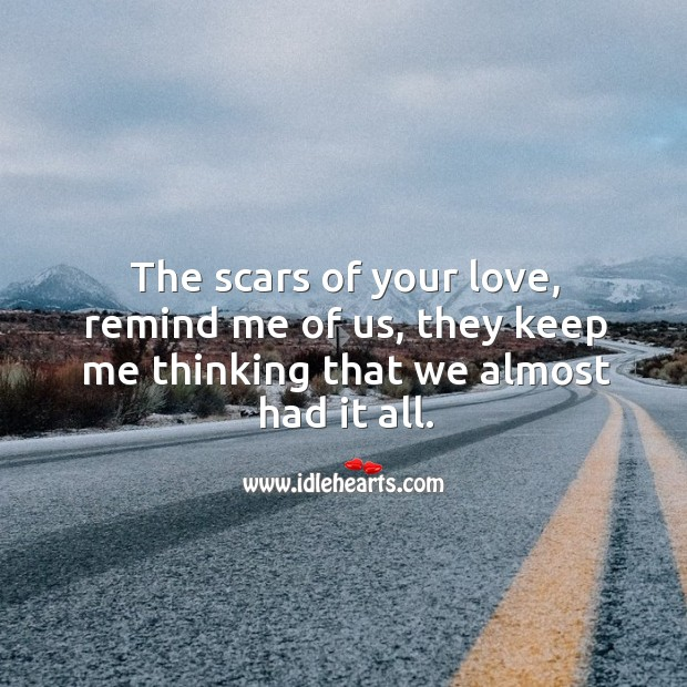 The scars of your love, remind me of us, they keep me thinking that we almost had it all. Image