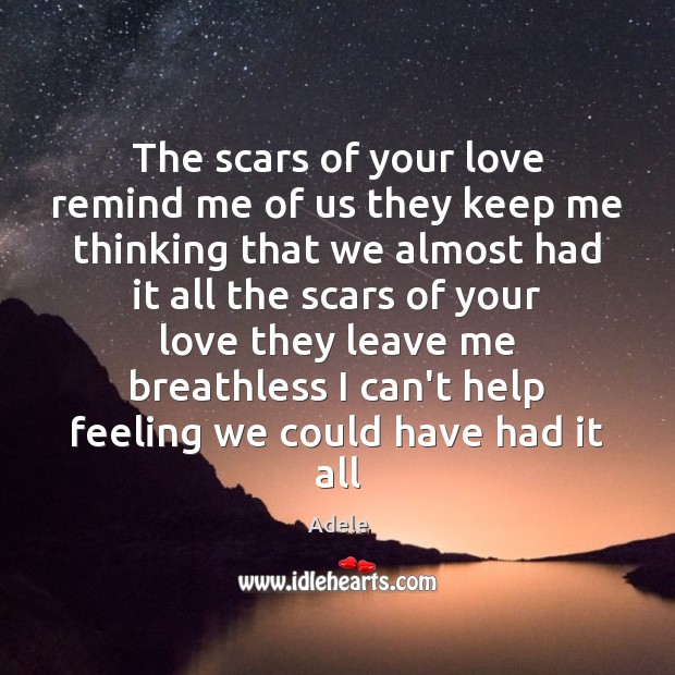 The scars of your love remind me of us they keep me Adele Picture Quote
