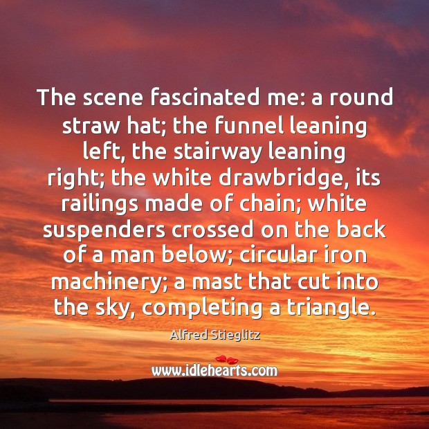 Image, The scene fascinated me: a round straw hat; the funnel leaning left,