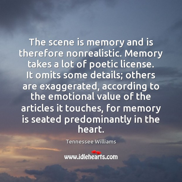 The scene is memory and is therefore nonrealistic. Memory takes a lot Tennessee Williams Picture Quote