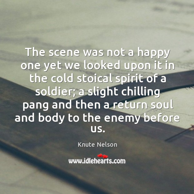 The scene was not a happy one yet we looked upon it in the cold stoical spirit of a soldier; Image