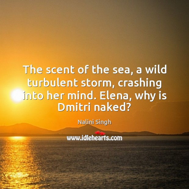The scent of the sea, a wild turbulent storm, crashing into her Image