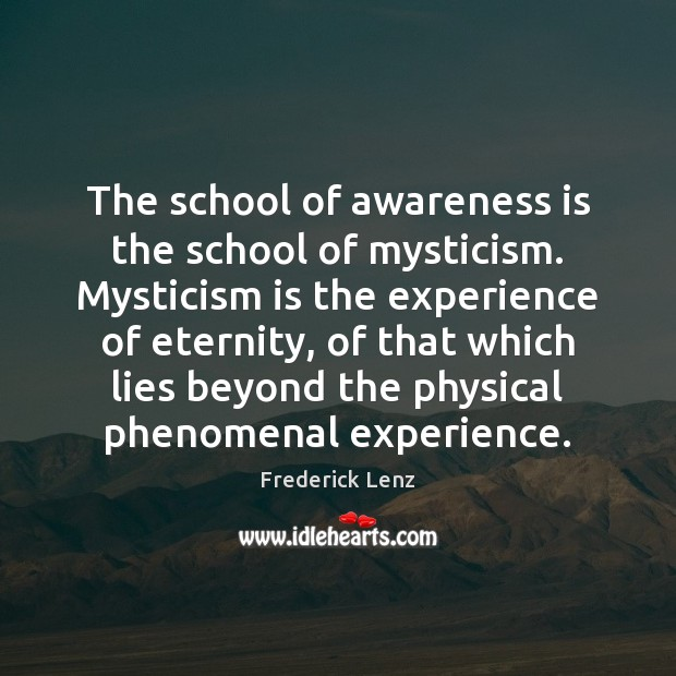 The school of awareness is the school of mysticism. Mysticism is the Image