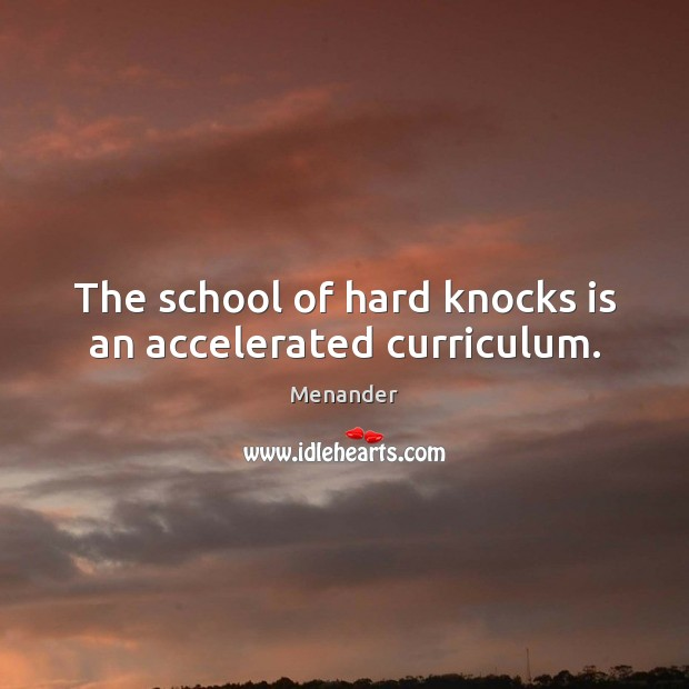 The school of hard knocks is an accelerated curriculum. Image
