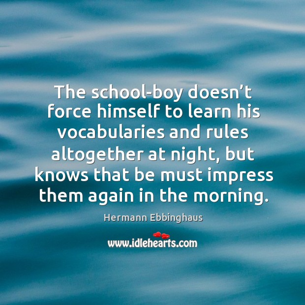 The school-boy doesn't force himself to learn his vocabularies and rules altogether at night Image
