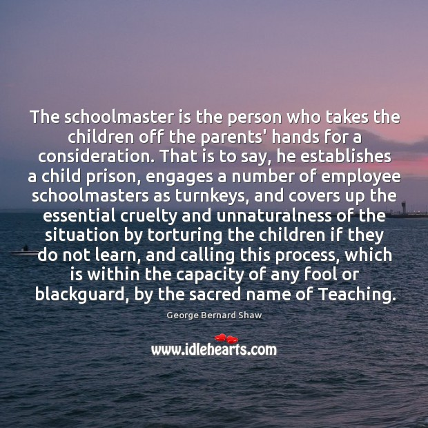 The schoolmaster is the person who takes the children off the parents' Image