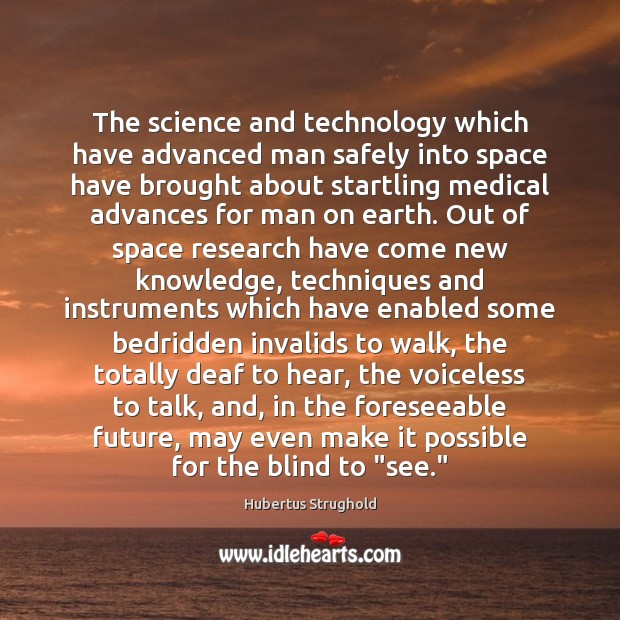 The science and technology which have advanced man safely into space have Medical Quotes Image